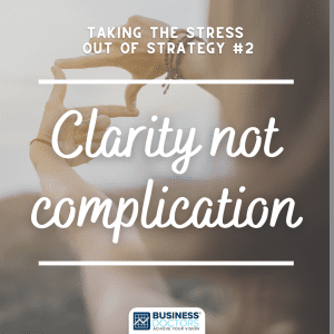 Clarity not complication - strategy